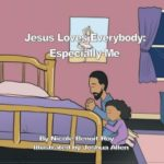 jesus loves everybody especially me